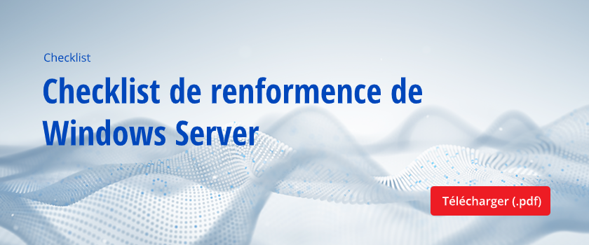 Checklist de renforcement de Windows Server